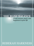 The Bliss Balance - Create Success, Peace, and Happiness in Your Life