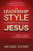 The Leadership Style of Jesus: How to Make a Lasting Impact