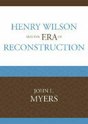 Henry Wilson and the Era of Reconstruction