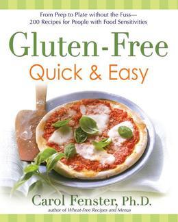Gluten-Free Quick & Easy: From prep to plate without thefuss-200+recipes for people with food sensitivities: From prep to plate without the fuss-200+