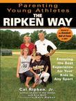 Parenting Young Athletes the Ripken Way: Ensuring the Best Experience for Your Kids in Any Sport