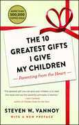 Ten Greatest Gifts I Give My Children: Parenting from the Heart