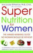 Super Nutrition for Women: The Award-Winning Guide No Woman Should Be Without, Revised and Updated