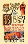 That's in the Bible?: The Ultimate Learn-As-You-Play Bible Quiz Book