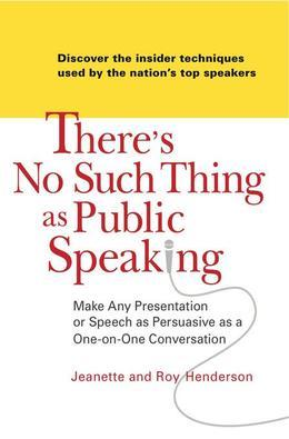 There's No Such Thing as Public Speaking: Make Any Presentation or Speech as Persuasive as a One-on-OneConversation