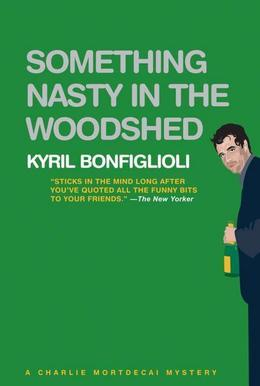 Something Nasty in the Woodshed: A Charlie Mortdecai Mystery