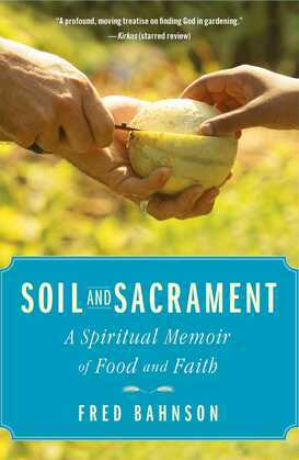 Soil and Sacrament: A Spiritual Memoir of Food and Faith