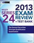 Wiley Series 24 Exam Review 2013 + Test Bank: The General Securities Principal Qualification Examination
