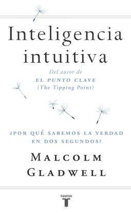 Inteligencia intuitiva. ¿Por qué sabemos la verdad en dos segundos?