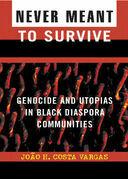 Never Meant to Survive: Genocide and Utopias in Black Diaspora Communities