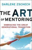 Art of Mentoring, The: Embracing the Great Generational Transition