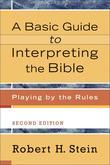 Basic Guide to Interpreting the Bible, A: Playing by the Rules