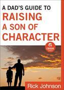 A Dad's Guide to Raising a Son of Character