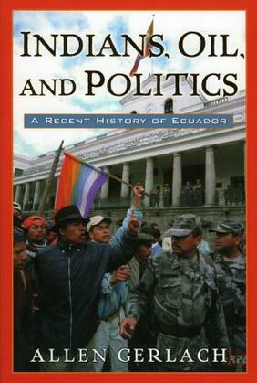 Indians, Oil, and Politics: A Recent History of Ecuador