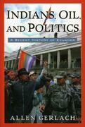 Indians, Oil, and Politics: A Recent History of Ecuador