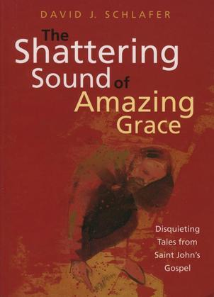 The Shattering Sound of Amazing Grace: Disquieting Tales from Saint John's Gospel