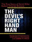 The Devil's Right-Hand Man: The True Story of Serial Killer Robert Charles Browne