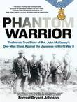 Phantom Warrior: The Heroic True Story of Private John McKinney's One-Man Stand Against theJapanese in World War II