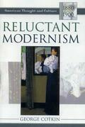 Reluctant Modernism: American Thought and Culture, 1880 1900