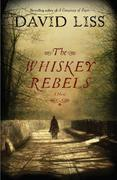 The Whiskey Rebels: A Novel