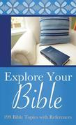 Explore Your Bible: 199 Bible Topics with References