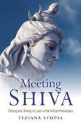 Meeting Shiva: Falling and Rising in Love in the Indian Himalayas