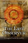 G. Michael Vasey - The Last Observer: A Magical Battle for Reality
