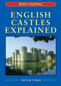 English Castles Explained: Britain S Living History