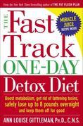 The Fast Track One-Day Detox Diet: Boost metabolism, get rid of fattening toxins, safely lose up to 8 poundsovernight and keep them off for good