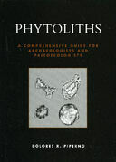 Phytoliths: A Comprehensive Guide for Archaeologists and Paleoecologists