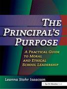 Principal's Purpose, The: A Practical Guide to Moral and Ethical School Leadership