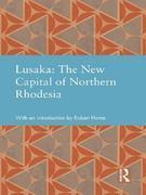 Lusaka: The New Capital of Northern Rhodesia