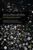 Accumulation: The Material Politics of Plastic