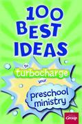 100 Best Ideas to Turbocharge Your Preschool Ministry