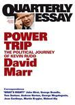 Quarterly Essay 38 Power Trip: The Political Journey of Kevin Rudd