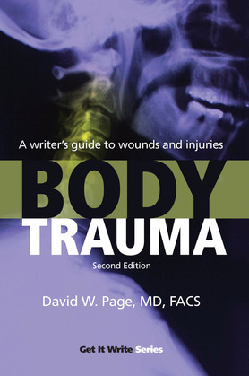 Body Trauma: A Writer's Guide to Wounds and Injuries