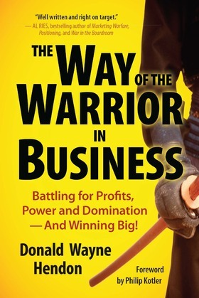 The Way of the Warrior in Business: Battling for Profits, Power, and Domination and Winning Big!