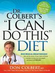 "Dr. Colbert's ""I Can Do This"" Diet: New Medical Breakthroughs That Use the Power of Your Brain and Body Chemistry to Help You Lose Weight and Keep It"