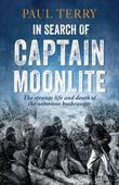 In Search of Captain Moonlite: Bushranger, Conman, Warrior, Lunatic