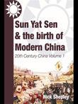 Sun Yat Sen and the birth of modern China: 20th Century China: Volume One
