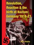 Reaction, Revolution and The Birth of Nazism: Germany 1918-23