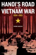 Hanoi's Road to the Vietnam War, 1954-1965