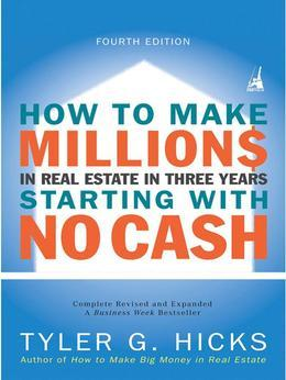 How to Make Millions in Real Estate in Three Years Startingwith No Cash: Fourth Edition