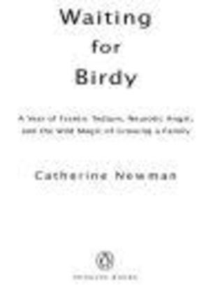 Waiting for Birdy: A Year of Frantic Tedium, Neurotic Angst, and the Wild Magic of Growing a Family