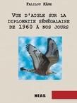 Vue d'aigle sur la diplomatie sénégalaise de 1960 à nos jours