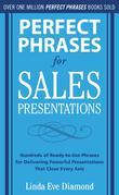 Perfect Phrases for Sales Presentations : Hundreds of Ready-to-Use Phrases for Delivering Powerful Presentations That Close Every Sale: Hundreds of Re