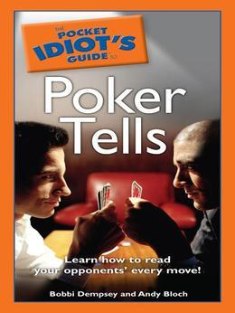 The Pocket Idiot's Guide to Poker Tells
