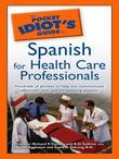 The Pocket Idiot's Guide to Spanish for Health Care Professi