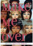 Make Me Over: Eleven Stories of Transformation: Eleven Stories of Transformation