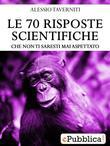 LE 70 RISPOSTE SCIENTIFICHE...che non ti saresti mai aspettato
